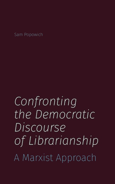 Ett bokomslag med texten: Sam Popowich Confronting the Democratic Discourse of Librarianship.